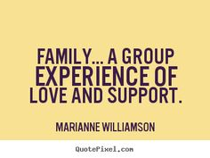 """""""Family ... A group experience of love and support"""" Marianne Williamson #Familylifestyle"""