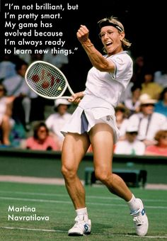 Martina Navratilova. Read more about how she went from good to great on our blog. http://theartofdoing.com/how-tennis-legend-martina-navratilova-went-from-good-to-great/