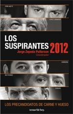 LOS SUSPIRANTES 2012. JORGE ZEPEDA PATTERSON    Recomendable biografía periodística de los que quieren ser.    Aquí la reseña.    http://hojeandolibros.blogspot.com/2011/07/los-suspirantes-2012-jorge-zepeda.html