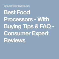 Best Food Processors - With Buying Tips & FAQ - Consumer Expert Reviews Best Food Processor, Food Processor Recipes, Popular Recipes, Most Popular Recipes