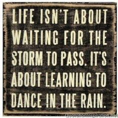 "Love Quote - ""Life isn't about waiting for the storm to pass. It's about learning to dance in the rain.""  We love this quote! #Love #Quote #Wedding"