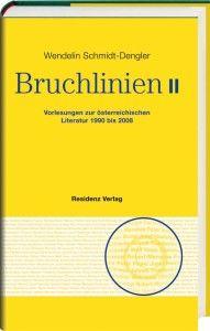 Bruchlinien II : Vorlesungen zur österreichischen Literatur 1990 bis 2008 / Wendelin Schmidt-Dengler ; herausgegeben von Johann Sonnleitner - Salzburg : Residenz, cop. 2012