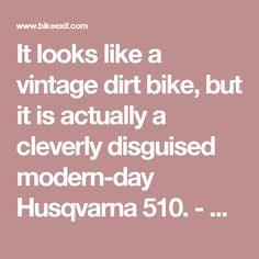 It looks like a vintage dirt bike, but it is actually a cleverly disguised modern-day Husqvarna 510. - Bike EXIF
