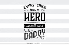 Every Child Has A Hero - clip art, daddy svg, father svg, happy fathers day svg, parental svg bundle, father clip art, dad svg, tie svg, family svg, father quote, wife svg, husband svg, dad cutting file, dad shirt