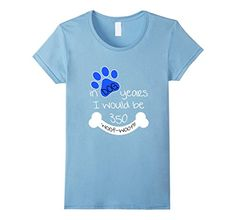 Women's In Dog Years I Would Be 350 Small Baby Blue Manif…