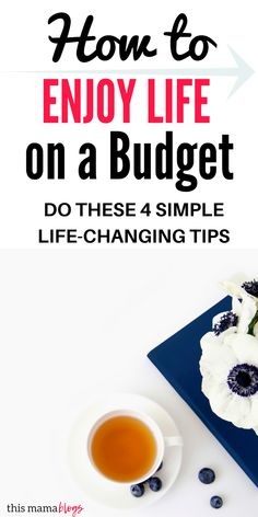 4 simple tips to enjoy life on a budget!