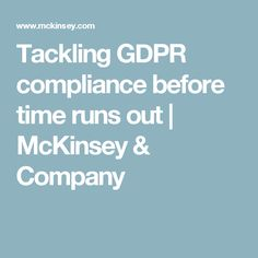 Tackling GDPR compliance before time runs out Gdpr Compliance, Time Running Out, Data Protection, Law