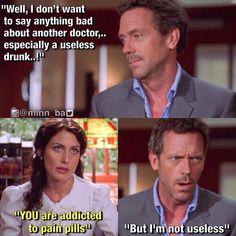 House is not wrong, he isn't useless ;)