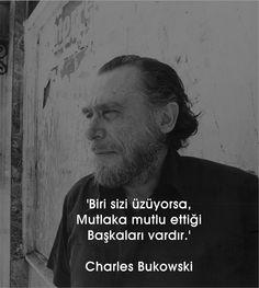 Biri sizi üzüyorsa,  Mutlaka mutlu ettiği  başkaları vardır.   - Charles Bukowski