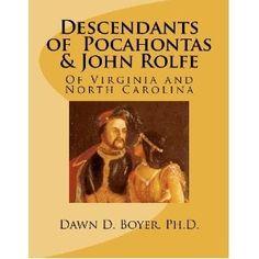 Descendants of  Pocahontas & John Rolfe: Of Virginia and North Carolina