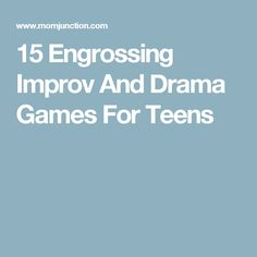 15 Engrossing Improv And Drama Games For Teens