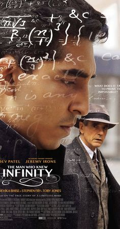 Directed by Matt Brown.  With Dev Patel, Jeremy Irons, Malcolm Sinclair, Raghuvir Joshi. Growing up poor in Madras, India, Srinivasa Ramanujan Iyengar earns admittance to Cambridge University during WWI, where he becomes a pioneer in mathematical theories with the guidance of his professor, G.H. Hardy.