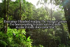 THIS IS SO ME! now i want to learn how to shoot a bow and arrow, how to shoot a gun, get in shape so i CAN actually run, learn how to sword fight... and All of this started with the hunger games, but also with Percy Jackson too.. and other stuff that i can't remember at the moment XD