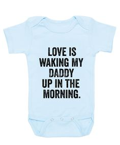 """- These """"Love is Waking My Daddy Up in the Morning"""" Onesies will sure to make…"""