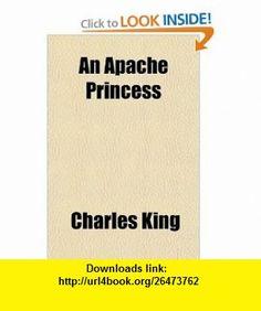 An Apache Princess (9781770454163) Charles King , ISBN-10: 1770454160  , ISBN-13: 978-1770454163 ,  , tutorials , pdf , ebook , torrent , downloads , rapidshare , filesonic , hotfile , megaupload , fileserve