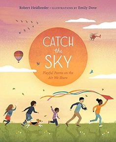 Catch the Sky: Playful Poems on the Air We Share | MAIN Juvenile PZ8.H45 Cat 2020 Book Club Books, New Books, Book Lists, Kids Activity Books, Book Activities, Guided Reading Levels, National Poetry Month, Kids Around The World, Poetry Books