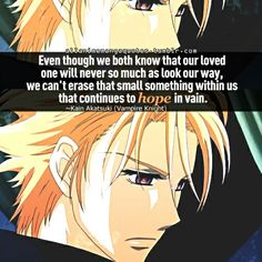 Even though we both know that our loved one will never so much as look our way, we cant erase that small something within us that continues to hope in vain.~~~ Akatsuki Kain, Vampire Knight