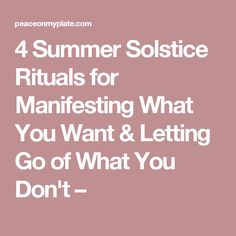 4 Summer Solstice Rituals for Manifesting What You Want & Letting Go of What You Don't –