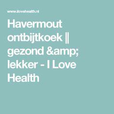 Havermout ontbijtkoek    gezond & lekker - I Love Health