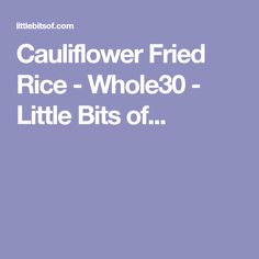 Cauliflower Fried Rice - Whole30 - Little Bits of...