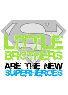 Little Brothers are the New Superheroes: 5x7 print for nursery or child's room. $10.00, via Etsy.