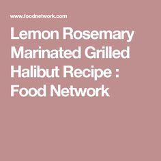 Lemon Rosemary Marinated Grilled Halibut Recipe : Food Network