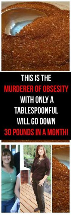 This is the murderer of obesity! Only a tablespoonful of this will help you go down 30 pounds in a month!