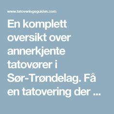 En komplett oversikt over annerkjente tatovører i Sør-Trøndelag. Få en tatovering der du bor!