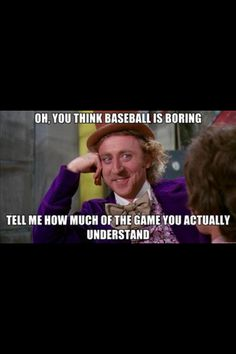 I don't remember not understanding baseball. I think I was born with the knowledge :) Sometimes I wish it was math knowledge that I was born with though. It's ok, I watch more baseball than what I use math :D