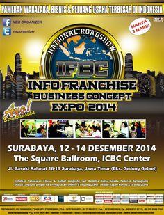 Info Franchise Busineses Concept Expo 2014 Surabaya, 12 – 14 Desember 2014 At The Square Ballroom, ICBC Center Jl. Basuki Rahmat 16 – 18 Surabaya, Jawa Timur (Eks. Gedung Gelael) 10.00 – 21.00 HTM : Rp 30.000 / Free Invitation Allowed  http://eventsurabaya.net/info-franchise-busineses-concept-expo-2014/