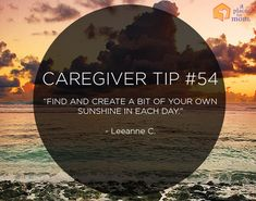 "Caregiver Tip: ""Find and create a bit of your own sunshine in each day."" –Leeanne C. #alzheimers #tgen #mindcrowd www.mindcrowd.org"