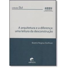 Arquitetura e a Diferença, A: Uma Leitura da Desconstrução