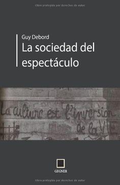 La socidad del espectáculo (Gegner) (Volume 9) (Spanish Edition) by Guy Debord http://www.amazon.com/dp/8496875660/ref=cm_sw_r_pi_dp_EvLbub1W3NBJW