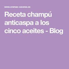 Receta champú anticaspa a los cinco aceites - Blog