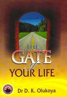 The Gate of your Life by Dr. D. K. Olukoya, http://www.amazon.com/dp/B008D2514M/ref=cm_sw_r_pi_dp_r5knub1CWZ40K