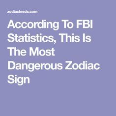 According To FBI Statistics, This Is The Most Dangerous Zodiac Sign