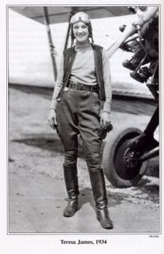 Teresa James, 1934. She was afraid to fly until she got a crush on a pilot and went for a ride in his biplane. After he left for Chicago, she learned how to fly to surprise him and then performed stunts in air shows to earn money.