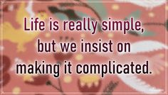 """""""Life is really simple, but we insist on making it complicated."""" – Confucius #aylake #happiness #quotes #happinessquotes Happiness Quotes, Happy Quotes, Everything, Universe, Simple, Gifts, Presents, Luck Quotes, Funny Qoutes"""
