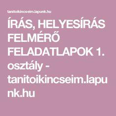 ÍRÁS, HELYESÍRÁS FELMÉRŐ FELADATLAPOK 1. osztály - tanitoikincseim.lapunk.hu