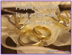 Happily ever after is not a fairy tale. It's a choice.