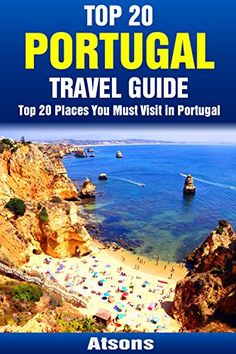 Free as of 5/15, Amazon.com: Top 20 Places You Must Visit in Portugal - Top 20 Portugal Travel Guide (Europe Travel Series Book 11) eBook: Atsons: Kindle Store