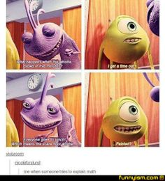 """""""When someone tries to explain math to me."""" #MonstersINC"""