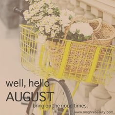 Well, hello AUGUST bring on the good times.