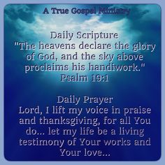 """Daily Scripture """"The heavens declare the glory of God, and the sky above proclaims his handiwork."""" Psalm 19:1 Daily Prayer Lord, I lift my voice in praise and thanksgiving, for all You do... let my life be a living testimony of Your works and Your love... #eveningscripture #eveningprayer #scripturequote #biblequote #instabible #instaquote #quote #seekgod #godsword #godislove #gospel #jesus #jesussaves #teamjesus #LHBK #youthministry #preach #testify #pray #rollin4Christ…"""