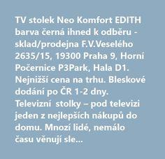 http://neo-komfort.cz/#!/TV-stolky/c/18053027/offset=0&sort=priceAsc  TV stolek Neo Komfort EDITH barva černá ihned k odběru - sklad/prodejna F.V.Veselého 2635/15, 19300 Praha 9, Horní Počernice P3Park, Hala D1. Nejnižší cena na trhu. Bleskové dodání po ČR 1-2 dny. Televizní stolky – pod televizi jeden z nejlepších nákupů do domu. Mnozí lidé, nemálo času věnují sledování filmů, seriálů či sportovních akcí. Mnozí lidé si již pořídili LCD televizory, ale u větsiny lidí stojí na starých…