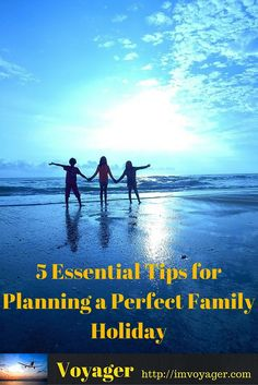 5 Essential Tips for Planning a Perfect Family Holiday Travel offers an excellent opportunity for family bonding and relaxation. When you are traveling with family and that too with kids planning eases out a lot of unexpected issues that you may encounter on your trip. Here are 5 essential tips to plan a perfect family holiday which will be unforgettable, something that one can cherish as a beautiful memory and make the whole journey smoother.