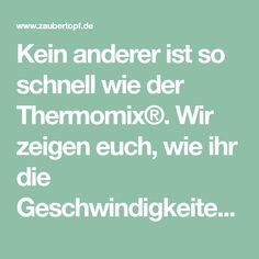 Kein anderer ist so schnell wie der Thermomix®. Wir zeigen euch, wie ihr die Geschwindigkeiten des Thermomix® optimal nutzt.