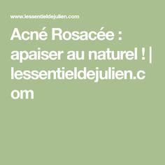 Acné Rosacée : apaiser au naturel ! | lessentieldejulien.com