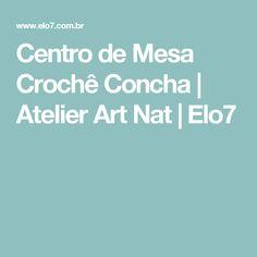 Centro de Mesa Crochê Concha | Atelier Art Nat | Elo7