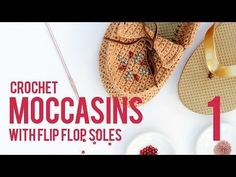 Crochet Shoes with Flip Flop Soles - Moccasins  Part 1 - YouTube